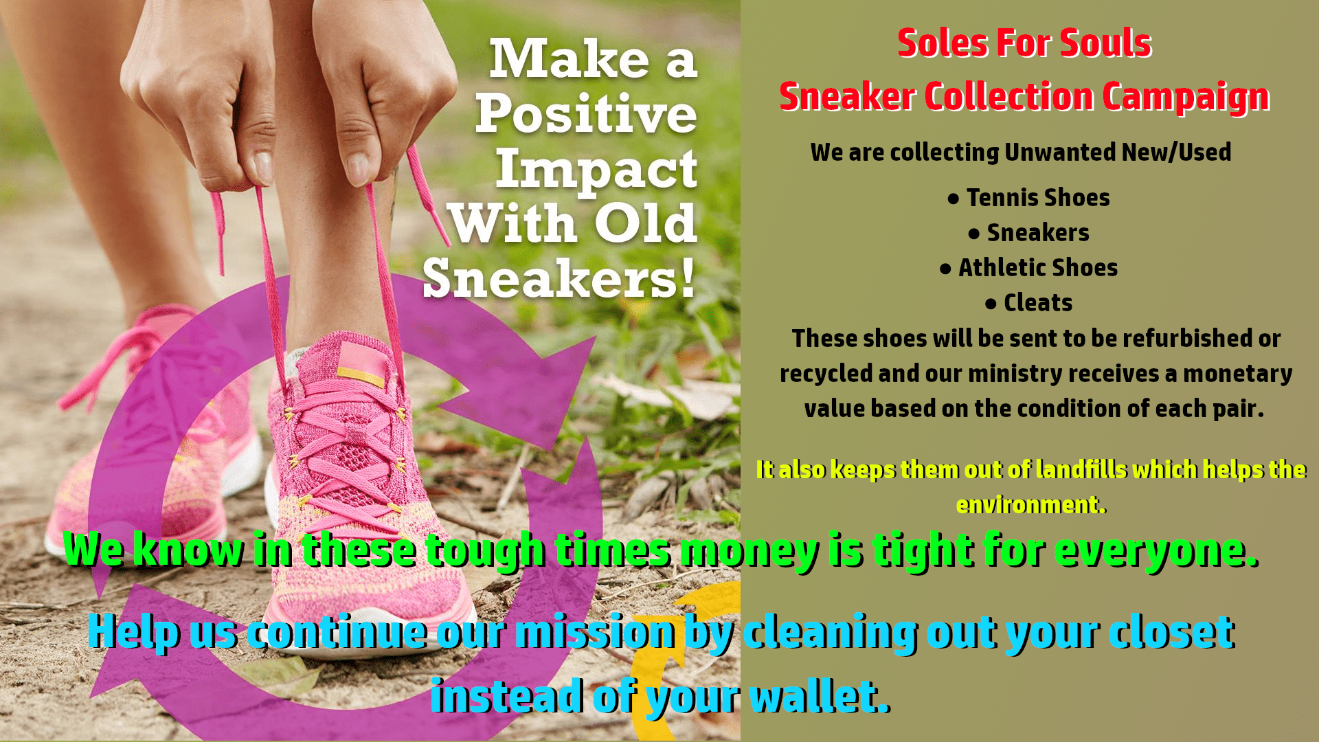 Soles for Souls Sneaker Collection Drive. We are accepting donations of new or used sneakers, tennis shoes, athletics shoes, and cleats. These shoes are sent off to a zero waster refurbishment or recycling facility where our ministry receives a monetary value per pair. Help us grow our ministry by cleaning out your closet, instead of your wallet.